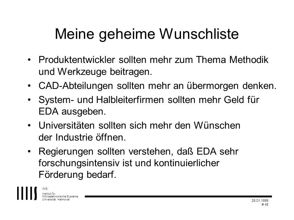 IMS Institut für Mikroelektronische Systeme Universität Hannover 26.01.1999 # 48 Meine geheime Wunschliste Produktentwickler sollten mehr zum Thema Me