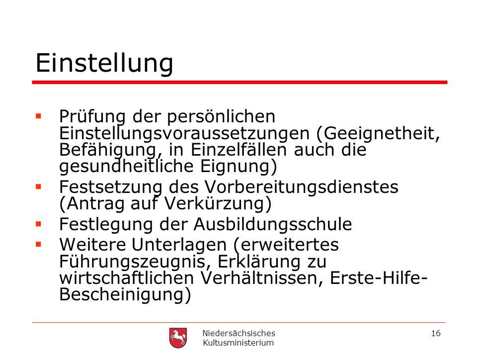 Niedersächsisches Kultusministerium 16 Einstellung Prüfung der persönlichen Einstellungsvoraussetzungen (Geeignetheit, Befähigung, in Einzelfällen auc