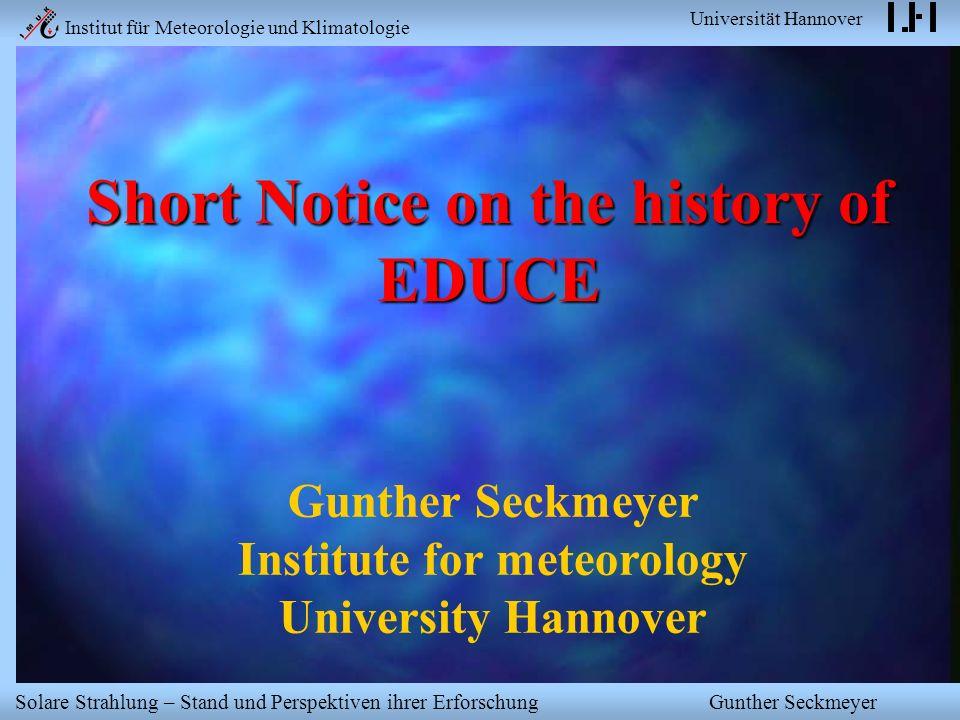 Institut für Meteorologie und Klimatologie Universität Hannover Solare Strahlung – Stand und Perspektiven ihrer Erforschung Gunther Seckmeyer Short No