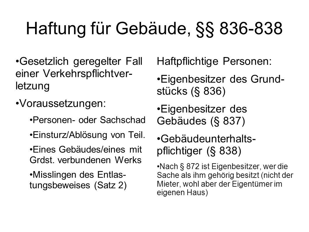 Haftung für Gebäude, §§ 836-838 Gesetzlich geregelter Fall einer Verkehrspflichtver- letzung Voraussetzungen: Personen- oder Sachschad Einsturz/Ablösu