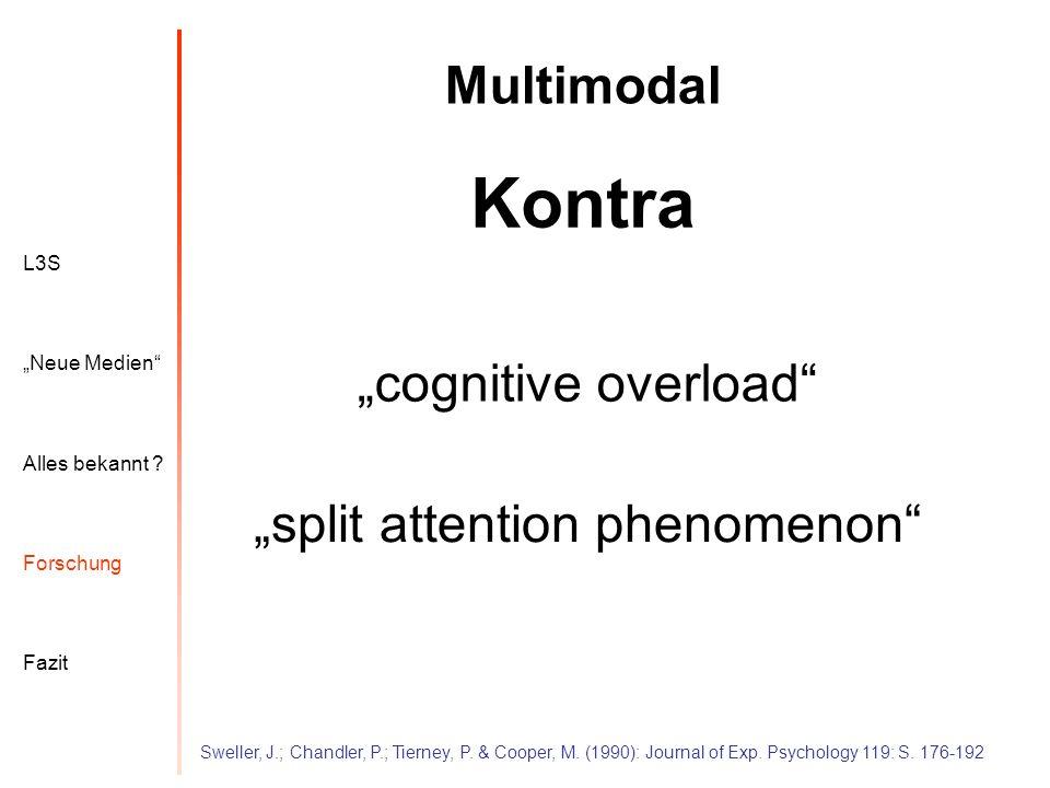 L3S Alles bekannt ? Neue Medien Forschung Fazit Multimodal Kontra cognitive overload split attention phenomenon Sweller, J.; Chandler, P.; Tierney, P.