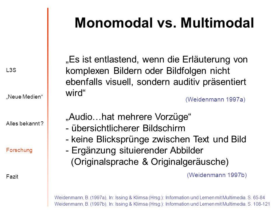 L3S Alles bekannt ? Neue Medien Forschung Fazit Monomodal vs. Multimodal Es ist entlastend, wenn die Erläuterung von komplexen Bildern oder Bildfolgen