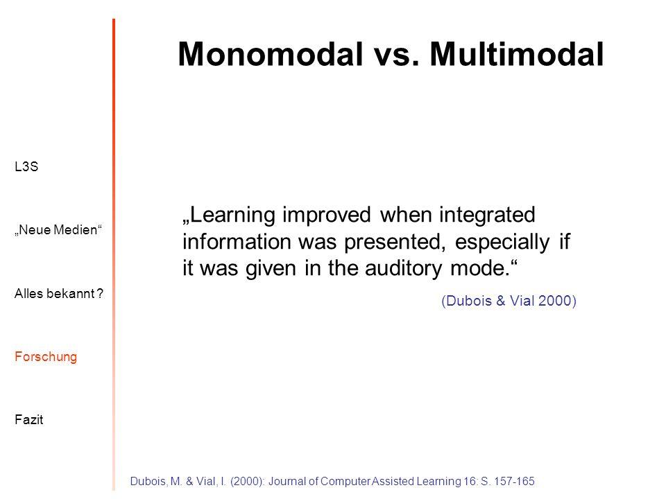 L3S Alles bekannt ? Neue Medien Forschung Fazit Monomodal vs. Multimodal Dubois, M. & Vial, I. (2000): Journal of Computer Assisted Learning 16: S. 15