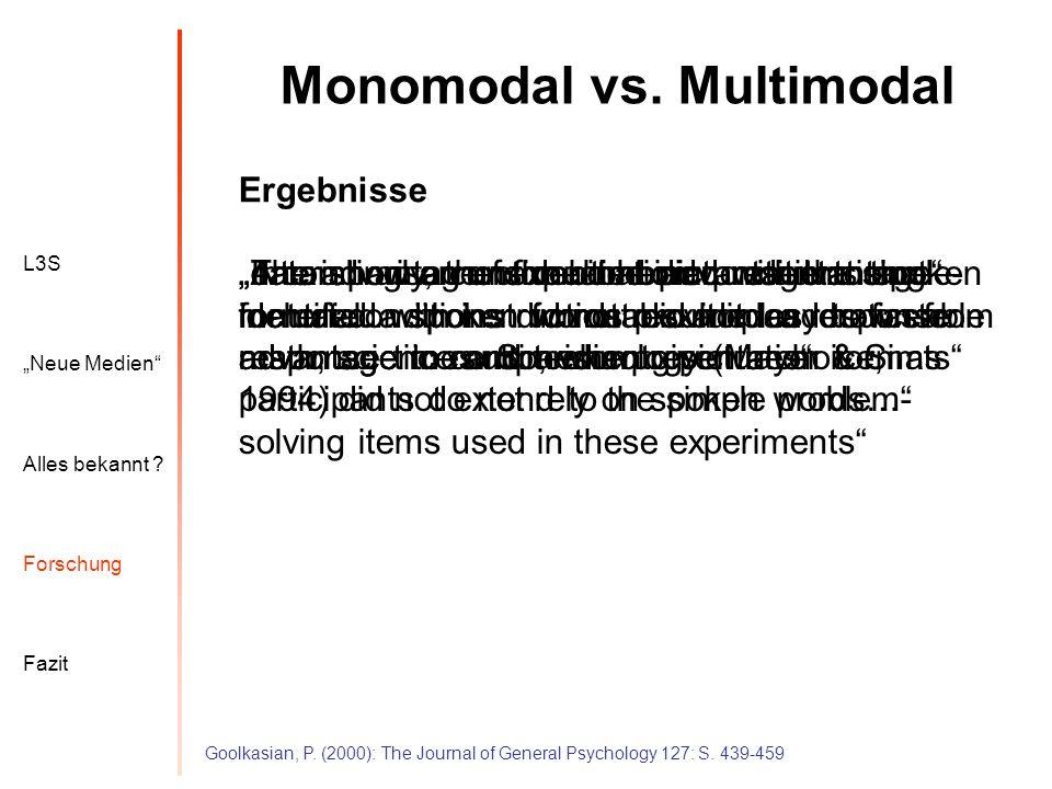 L3S Alles bekannt ? Neue Medien Forschung Fazit Monomodal vs. Multimodal Goolkasian, P. (2000): The Journal of General Psychology 127: S. 439-459 data