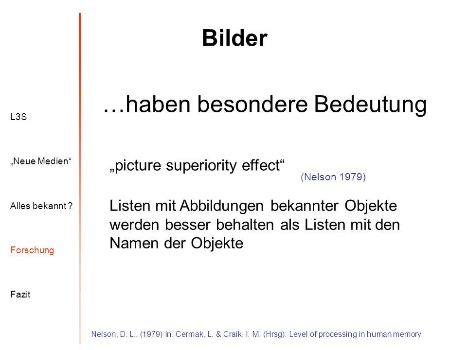 L3S Alles bekannt ? Neue Medien Forschung Fazit Bilder Nelson, D. L.. (1979) In: Cermak, L. & Craik, I. M. (Hrsg): Level of processing in human memory