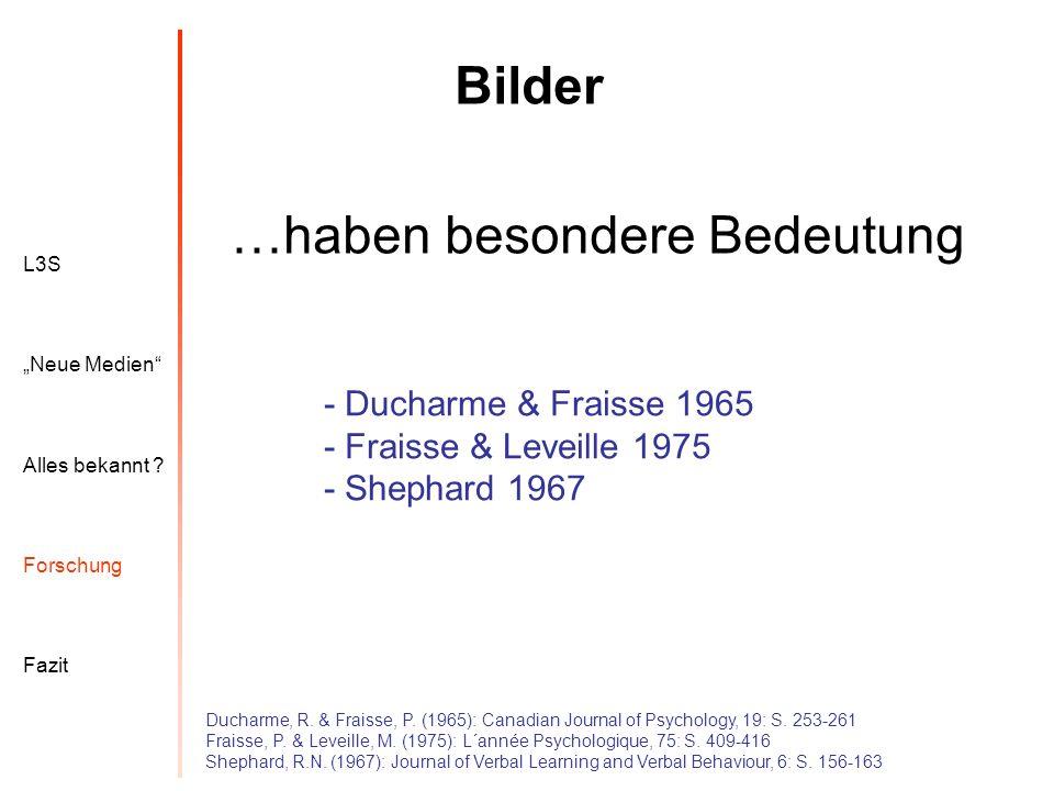 L3S Alles bekannt ? Neue Medien Forschung Fazit Bilder Ducharme, R. & Fraisse, P. (1965): Canadian Journal of Psychology, 19: S. 253-261 Fraisse, P. &