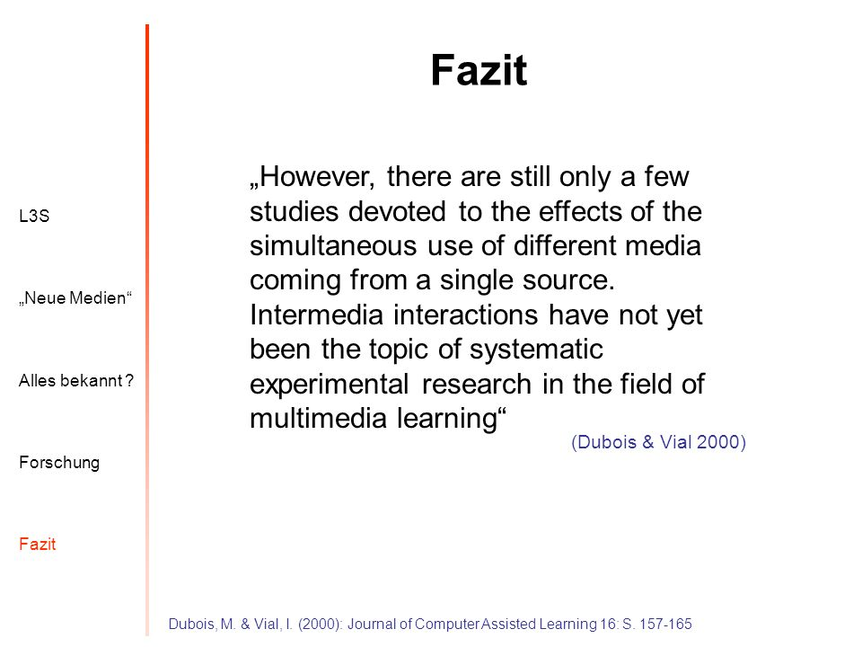 L3S Alles bekannt ? Neue Medien Forschung Fazit However, there are still only a few studies devoted to the effects of the simultaneous use of differen