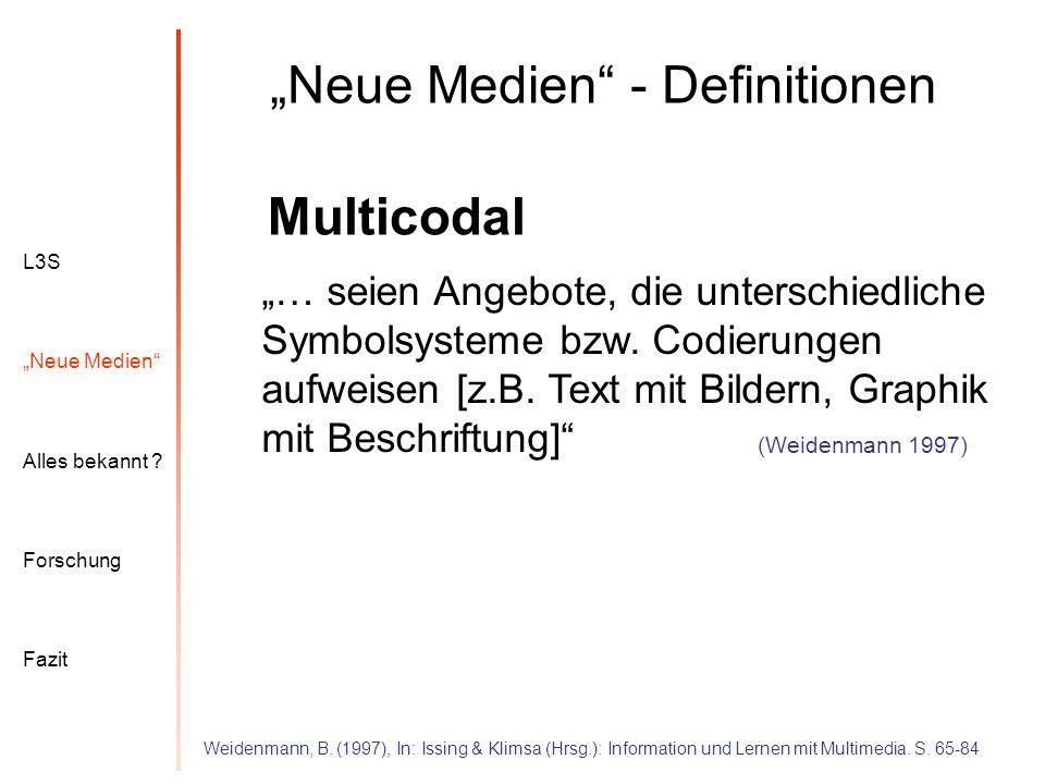L3S Alles bekannt ? Neue Medien Forschung Fazit Neue Medien - Definitionen Multicodal … seien Angebote, die unterschiedliche Symbolsysteme bzw. Codier