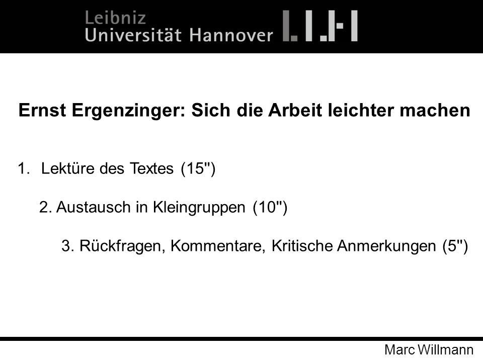 Marc Willmann Ernst Ergenzinger: Sich die Arbeit leichter machen 1.Lektüre des Textes (15'') 2. Austausch in Kleingruppen (10'') 3. Rückfragen, Kommen