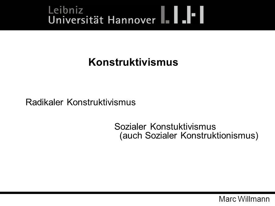 Marc Willmann Radikaler Konstruktivismus Konstruktivismus Sozialer Konstuktivismus (auch Sozialer Konstruktionismus)
