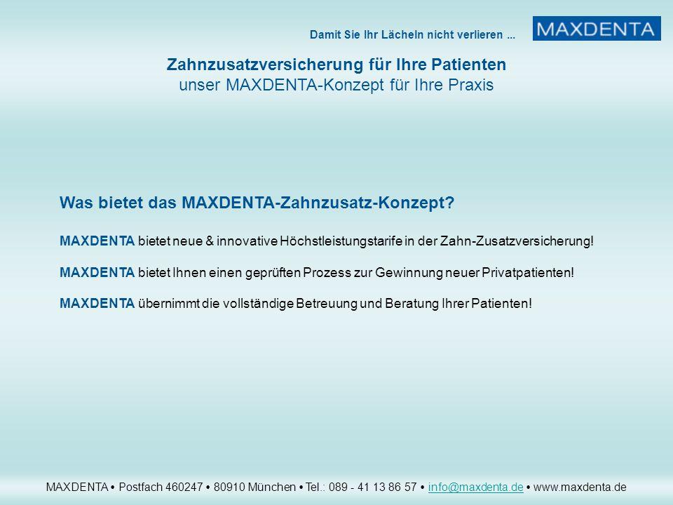 Damit Sie Ihr Lächeln nicht verlieren... Zahnzusatzversicherung für Ihre Patienten unser MAXDENTA-Konzept für Ihre Praxis MAXDENTA Postfach 460247 809