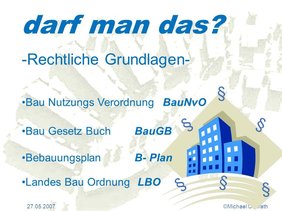 27.05.2007©Michael Conrath BauGB -Zulässigkeit von Vorhaben- Bauen in B-Plangebieten §30 Bauen in Gebieten ohne B-Plan §34 Bauen im Außenbereich §35 Festsetzungen im B-Plan §9 § §
