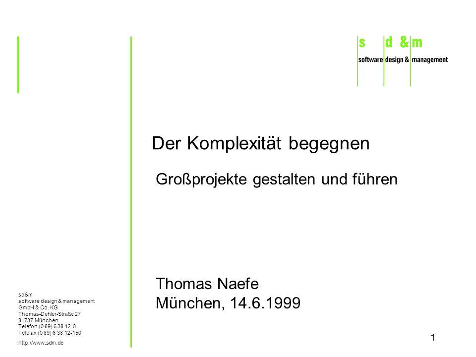 1 Der Komplexität begegnen Thomas Naefe München, 14.6.1999 Großprojekte gestalten und führen sd&m software design & management GmbH & Co. KG Thomas-De