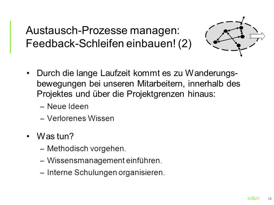 sd&m 13 Austausch-Prozesse managen: Feedback-Schleifen einbauen! (2) Durch die lange Laufzeit kommt es zu Wanderungs- bewegungen bei unseren Mitarbeit