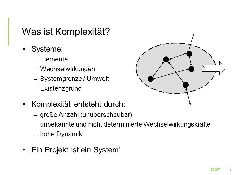 sd&m 3 Was ist Komplexität? Systeme: – Elemente – Wechselwirkungen – Systemgrenze / Umwelt – Existenzgrund Komplexität entsteht durch: – große Anzahl