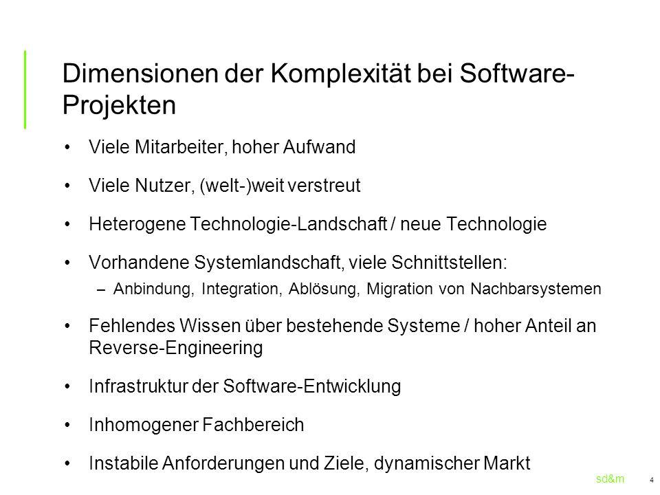 sd&m 4 Dimensionen der Komplexität bei Software- Projekten Viele Mitarbeiter, hoher Aufwand Viele Nutzer, (welt-)weit verstreut Heterogene Technologie