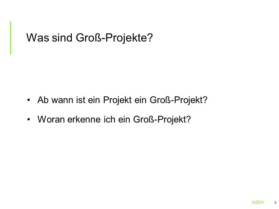sd&m 5 Was sind Groß-Projekte? Ab wann ist ein Projekt ein Groß-Projekt? Woran erkenne ich ein Groß-Projekt?