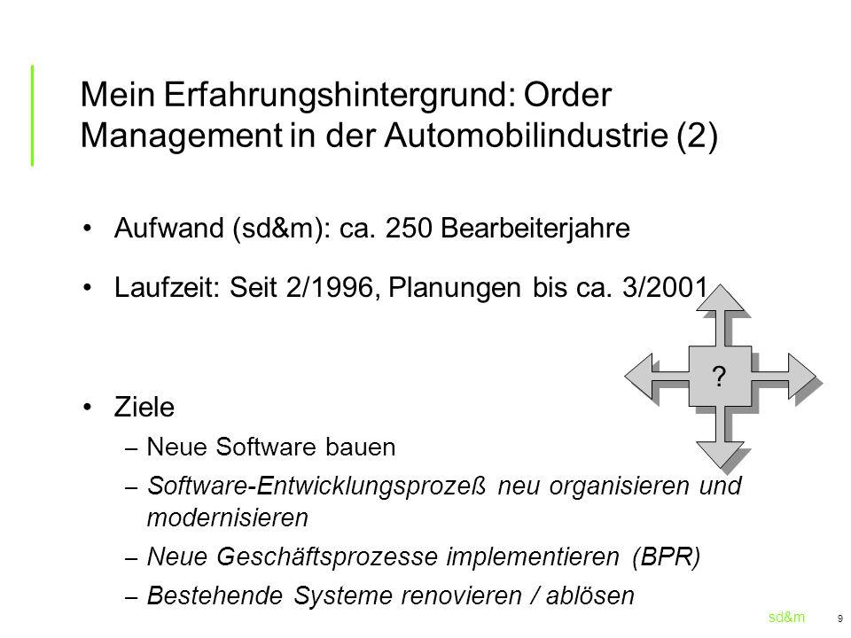 sd&m 9 Aufwand (sd&m): ca. 250 Bearbeiterjahre Laufzeit: Seit 2/1996, Planungen bis ca. 3/2001 Ziele – Neue Software bauen – Software-Entwicklungsproz