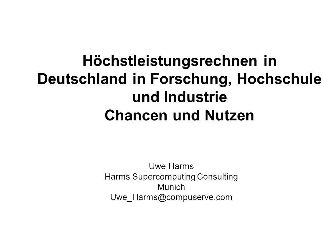 Höchstleistungsrechnen in Deutschland in Forschung, Hochschule und Industrie Chancen und Nutzen Uwe Harms Harms Supercomputing Consulting Munich Uwe_H