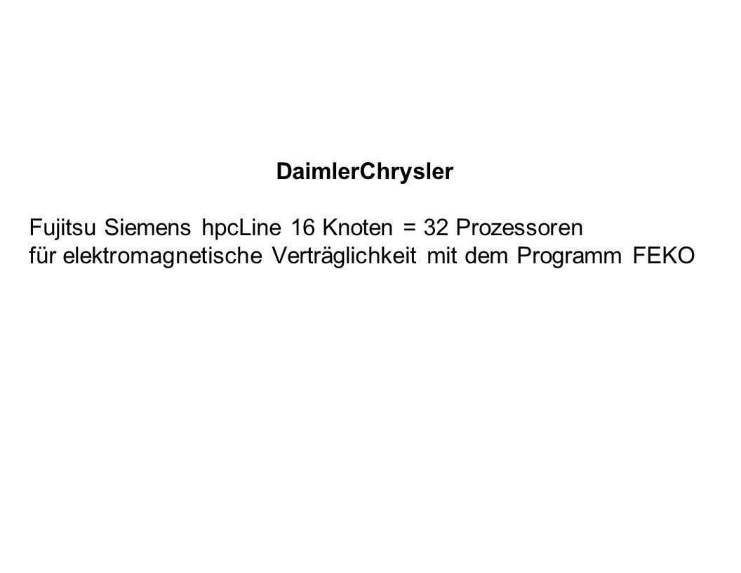 DaimlerChrysler Fujitsu Siemens hpcLine 16 Knoten = 32 Prozessoren für elektromagnetische Verträglichkeit mit dem Programm FEKO