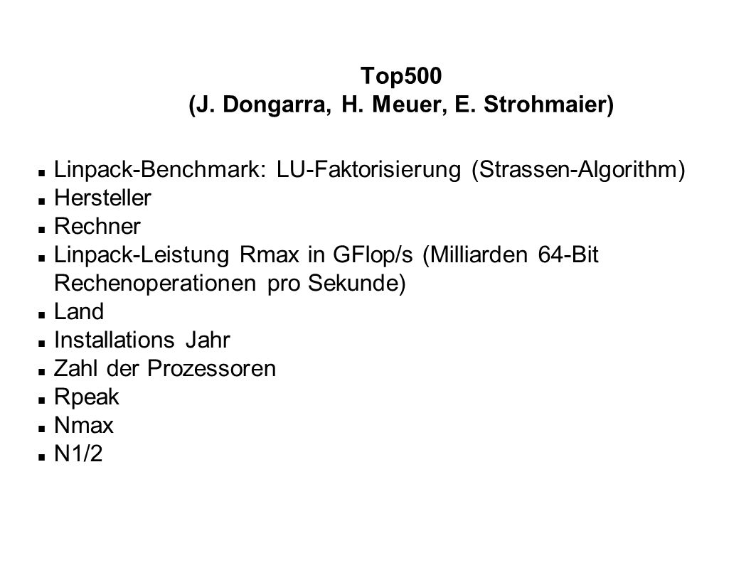 Top500 (J. Dongarra, H. Meuer, E. Strohmaier) n Linpack-Benchmark: LU-Faktorisierung (Strassen-Algorithm) n Hersteller n Rechner n Linpack-Leistung Rm