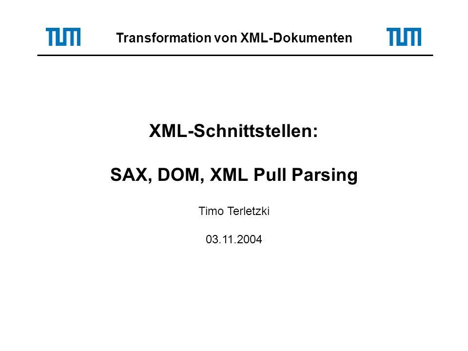 XML-Schnittstellen: SAX, DOM, XML Pull Parsing Timo Terletzki 03.11.2004 Transformation von XML-Dokumenten