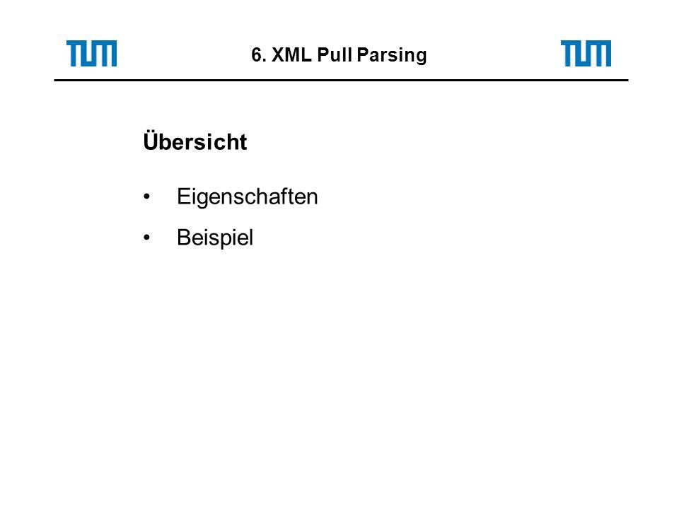 6. XML Pull Parsing Übersicht Eigenschaften Beispiel