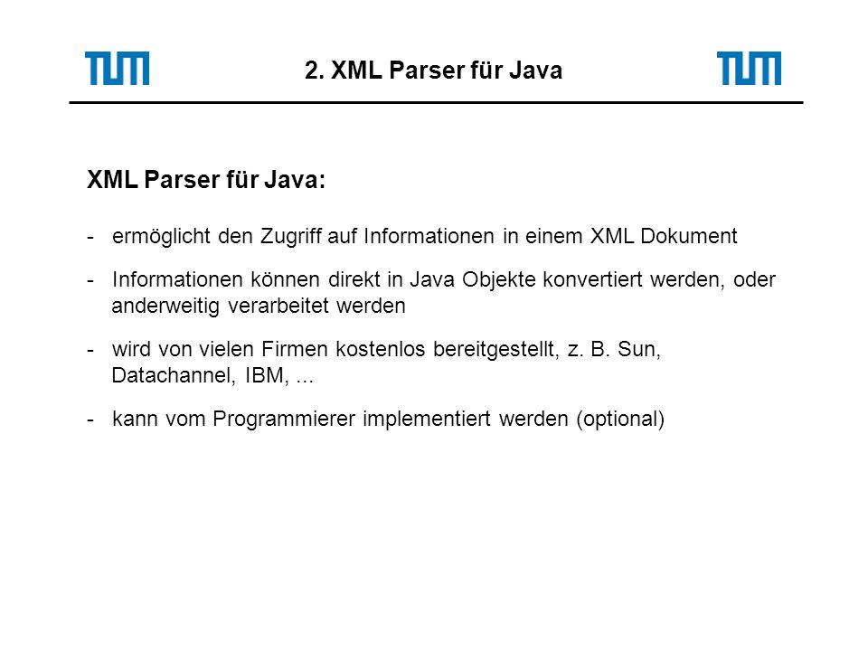 2. XML Parser für Java XML Parser für Java: - ermöglicht den Zugriff auf Informationen in einem XML Dokument - Informationen können direkt in Java Obj