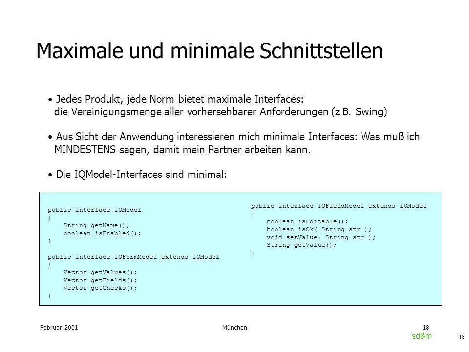 Februar 2001München18 sd&m 18 Maximale und minimale Schnittstellen Jedes Produkt, jede Norm bietet maximale Interfaces: die Vereinigungsmenge aller vorhersehbarer Anforderungen (z.B.
