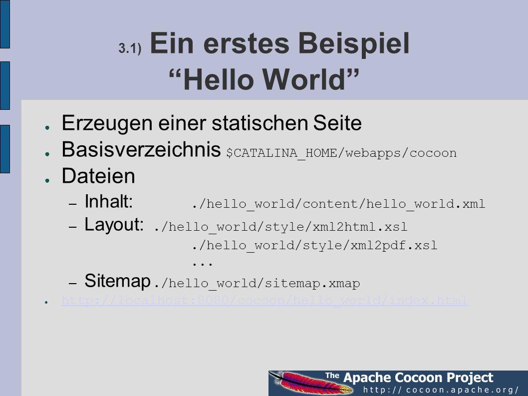 3.1) Ein erstes Beispiel Hello World Erzeugen einer statischen Seite Basisverzeichnis $CATALINA_HOME/webapps/cocoon Dateien – Inhalt:./hello_world/con