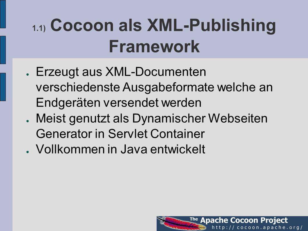 1.1) Cocoon als XML-Publishing Framework Erzeugt aus XML-Documenten verschiedenste Ausgabeformate welche an Endgeräten versendet werden Meist genutzt
