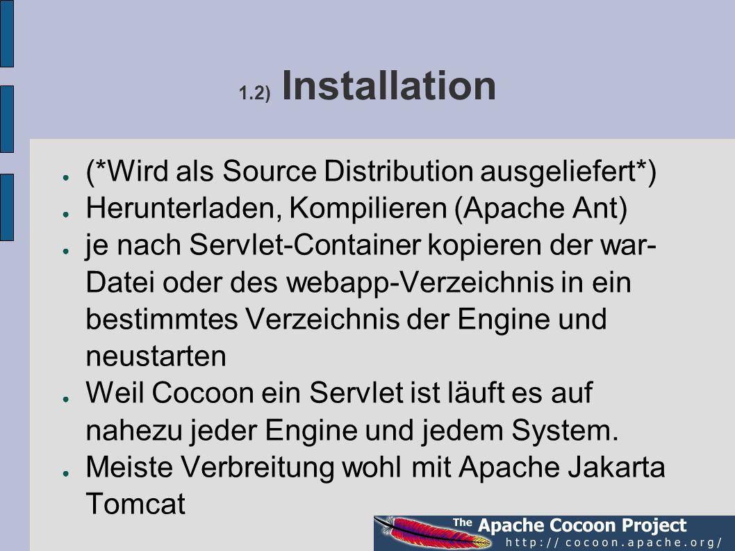 1.2) Installation (*Wird als Source Distribution ausgeliefert*) Herunterladen, Kompilieren (Apache Ant) je nach Servlet-Container kopieren der war- Da