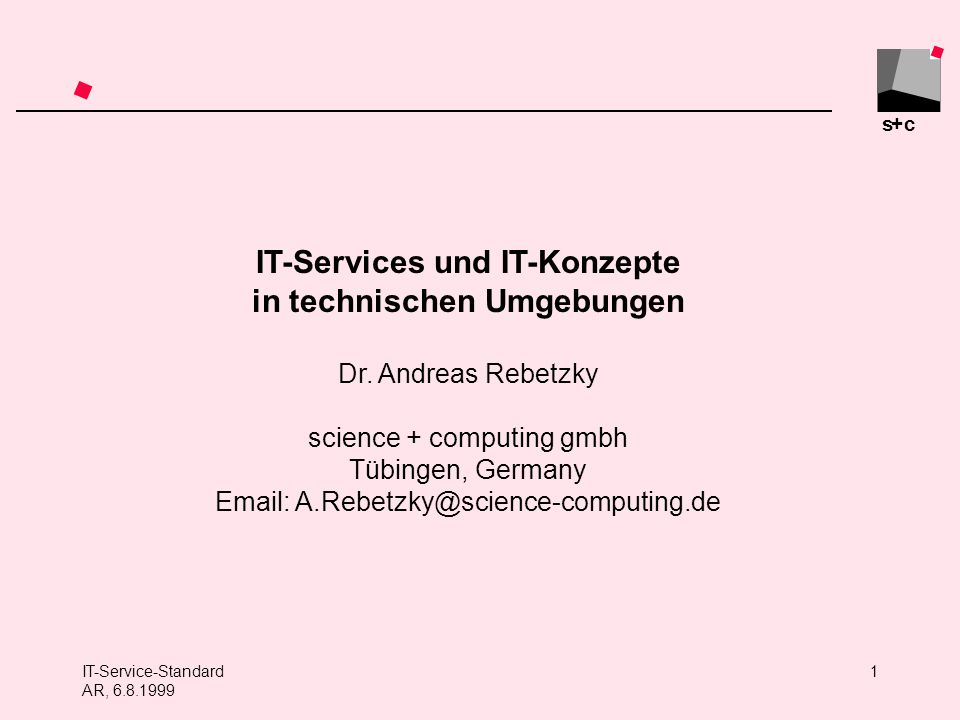 s+c IT-Service-Standard AR, 6.8.1999 1 IT-Services und IT-Konzepte in technischen Umgebungen Dr. Andreas Rebetzky science + computing gmbh Tübingen, G
