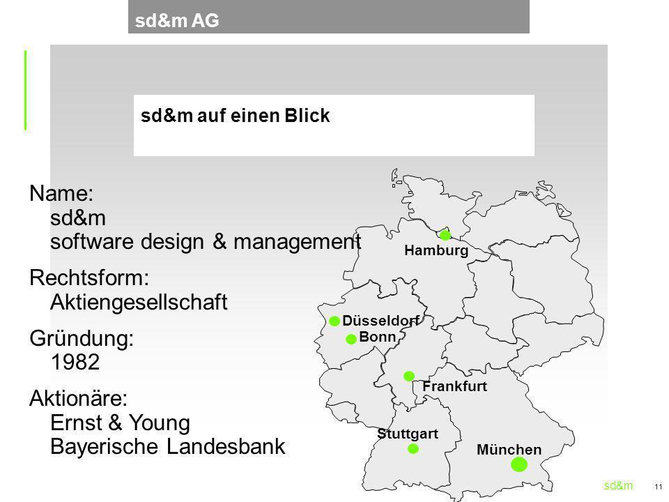 sd&m 11 sd&m AG sd&m auf einen Blick München Düsseldorf Bonn Frankfurt Hamburg Stuttgart Name: sd&m software design & management Rechtsform: Aktienges