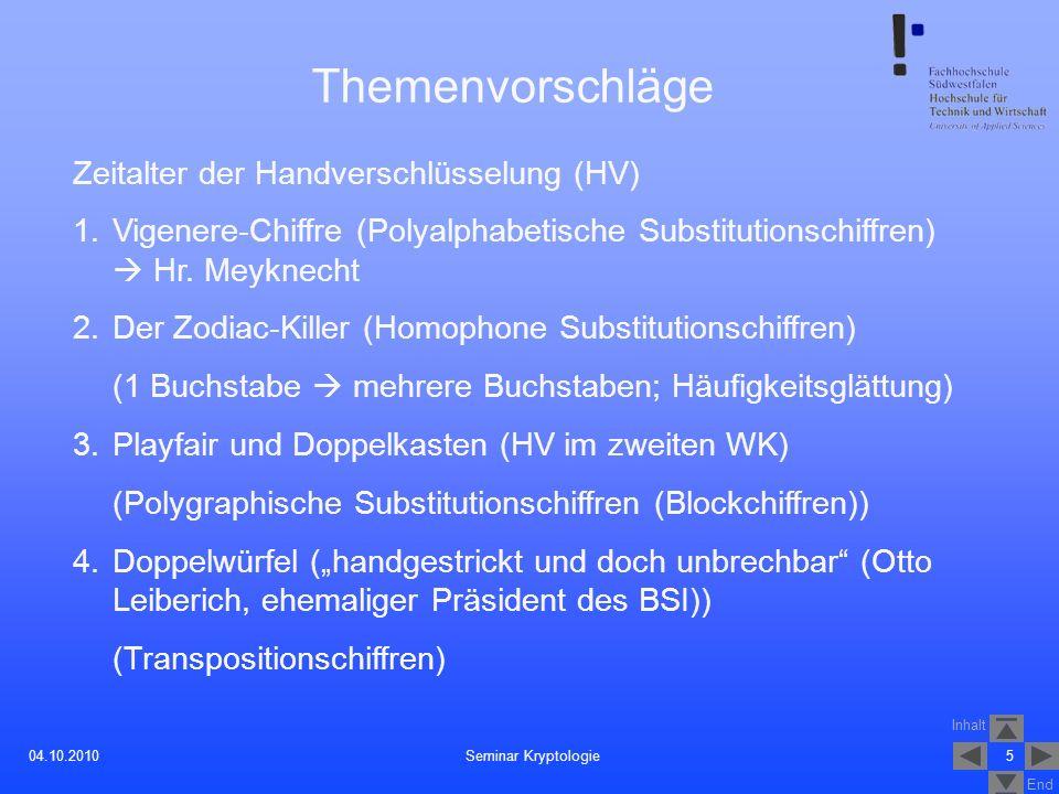 Inhalt End 504.10.2010 Themenvorschläge Zeitalter der Handverschlüsselung (HV) 1.Vigenere-Chiffre (Polyalphabetische Substitutionschiffren) Hr. Meykne