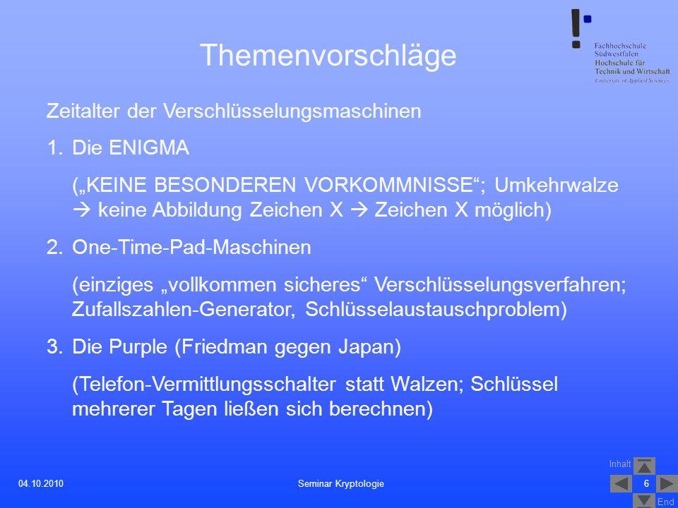 Inhalt End 604.10.2010 Themenvorschläge Zeitalter der Verschlüsselungsmaschinen 1.Die ENIGMA (KEINE BESONDEREN VORKOMMNISSE; Umkehrwalze keine Abbildu
