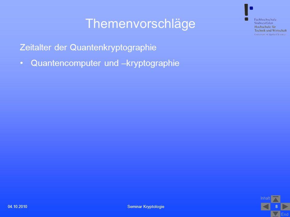 Inhalt End 804.10.2010 Themenvorschläge Zeitalter der Quantenkryptographie Quantencomputer und –kryptographie Seminar Kryptologie