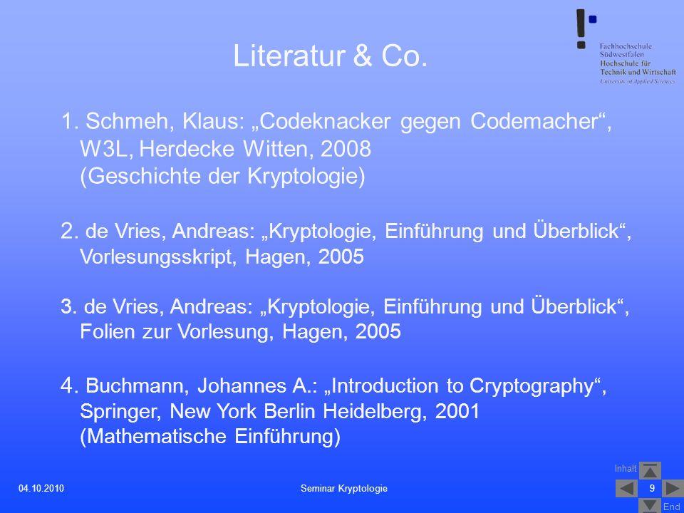 Inhalt End 904.10.2010 Literatur & Co. 1. Schmeh, Klaus: Codeknacker gegen Codemacher, W3L, Herdecke Witten, 2008 (Geschichte der Kryptologie) 2. de V