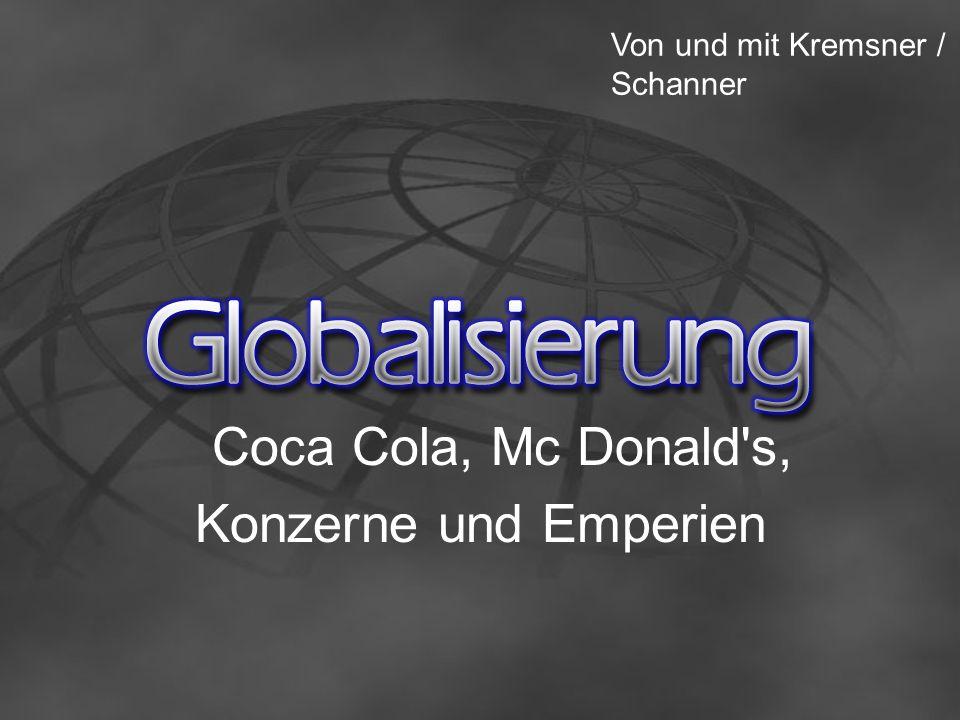 Coca Cola, Mc Donald's, Konzerne und Emperien Von und mit Kremsner / Schanner