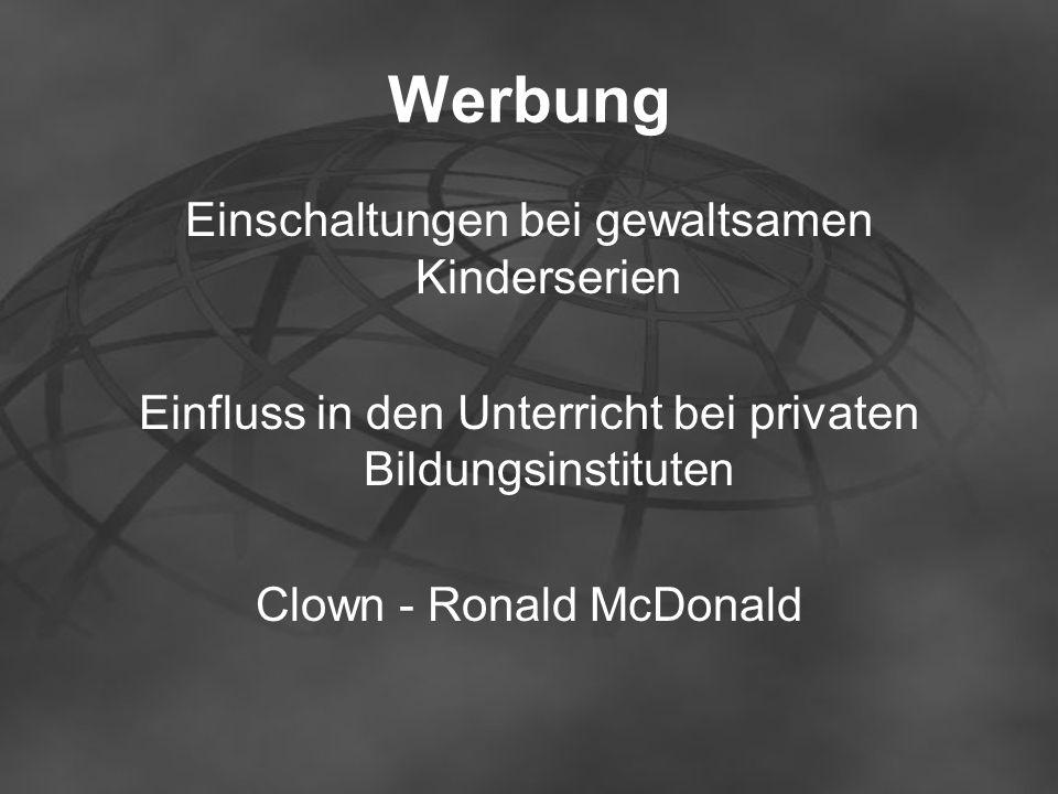 Werbung Einschaltungen bei gewaltsamen Kinderserien Einfluss in den Unterricht bei privaten Bildungsinstituten Clown - Ronald McDonald
