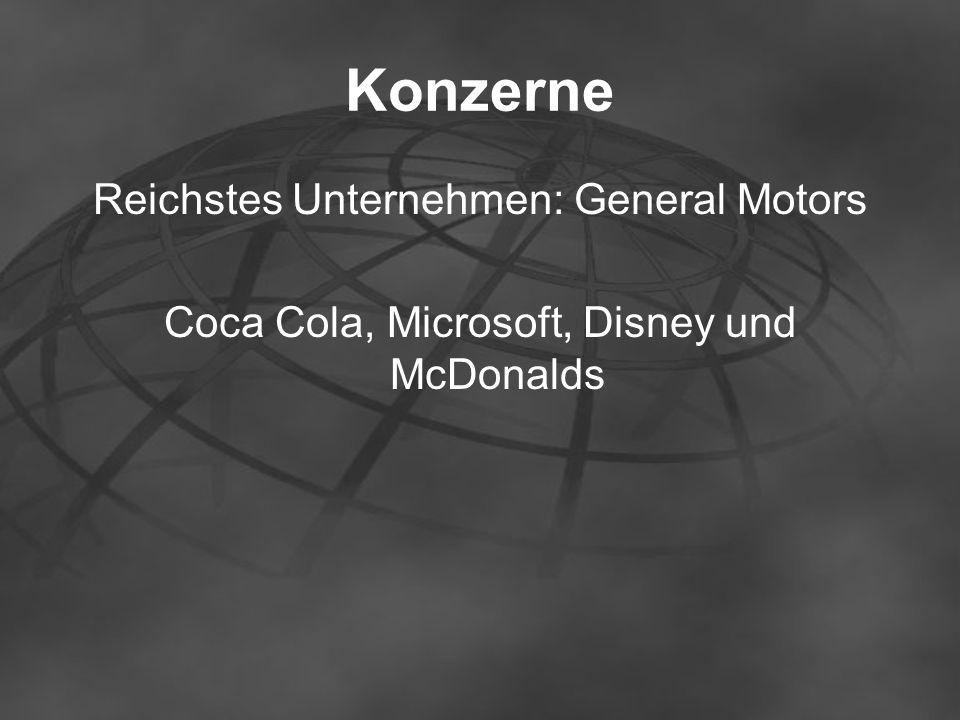 Konzerne Reichstes Unternehmen: General Motors Coca Cola, Microsoft, Disney und McDonalds