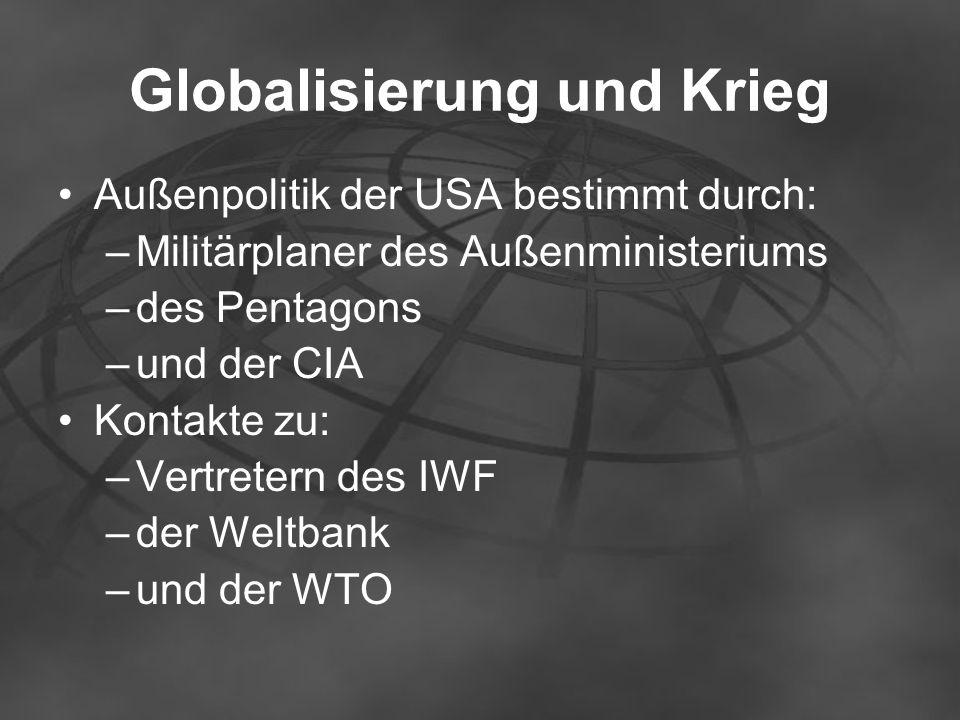 Globalisierung und Krieg Außenpolitik der USA bestimmt durch: –Militärplaner des Außenministeriums –des Pentagons –und der CIA Kontakte zu: –Vertreter