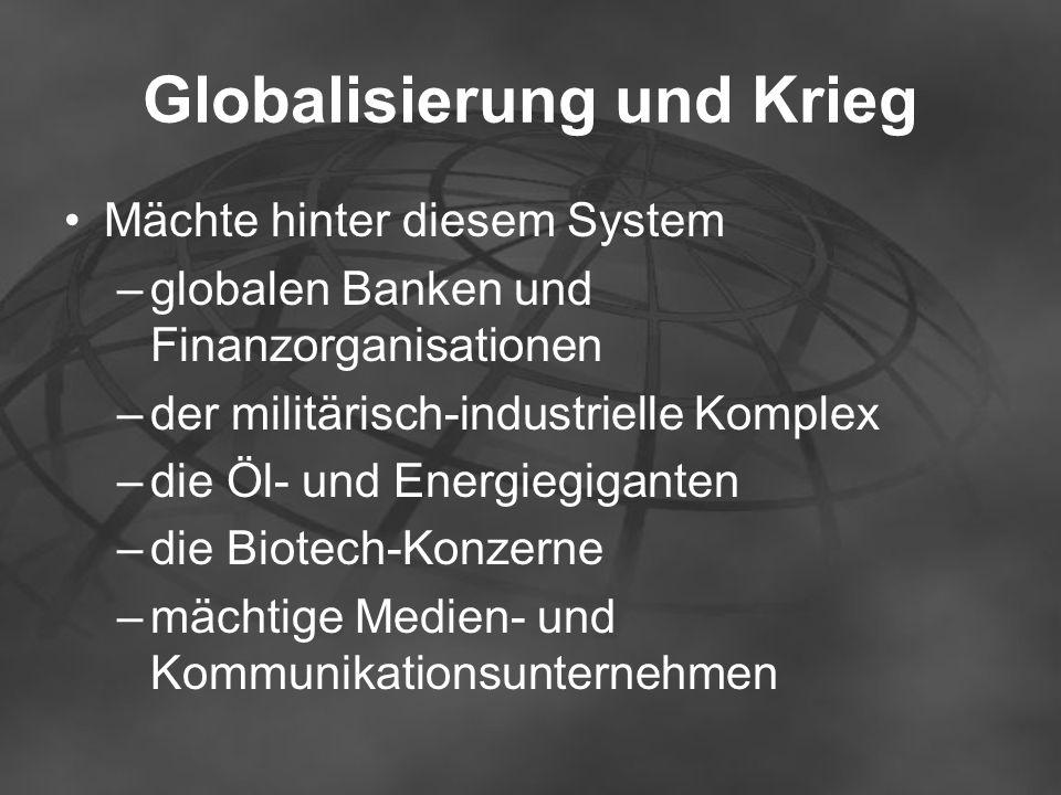Globalisierung und Krieg Mächte hinter diesem System –globalen Banken und Finanzorganisationen –der militärisch-industrielle Komplex –die Öl- und Ener