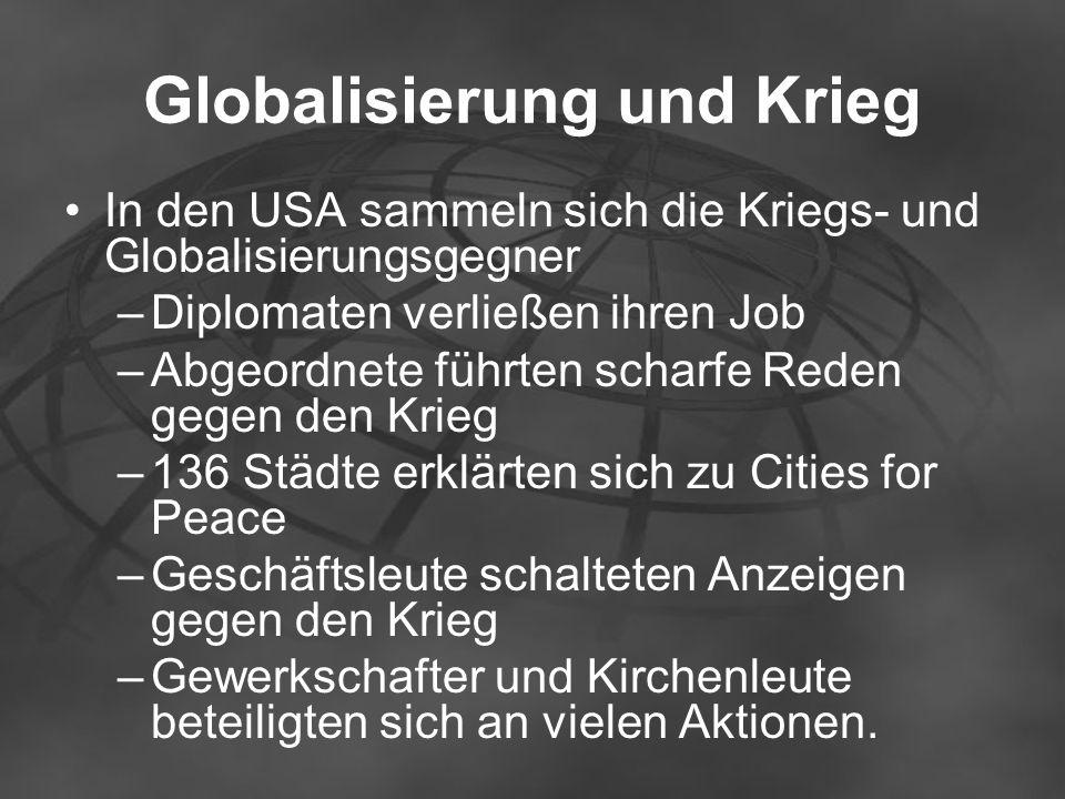 Globalisierung und Krieg In den USA sammeln sich die Kriegs- und Globalisierungsgegner –Diplomaten verließen ihren Job –Abgeordnete führten scharfe Re