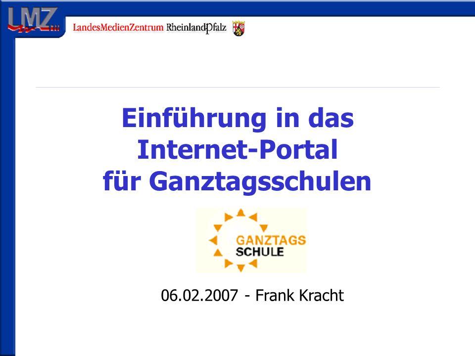Einführung in das Internet-Portal für Ganztagsschulen 06.02.2007 - Frank Kracht