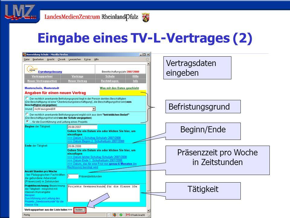 Eingabe eines TV-L-Vertrages (2) Vertragsdaten eingeben Befristungsgrund Beginn/Ende Präsenzzeit pro Woche in Zeitstunden Tätigkeit