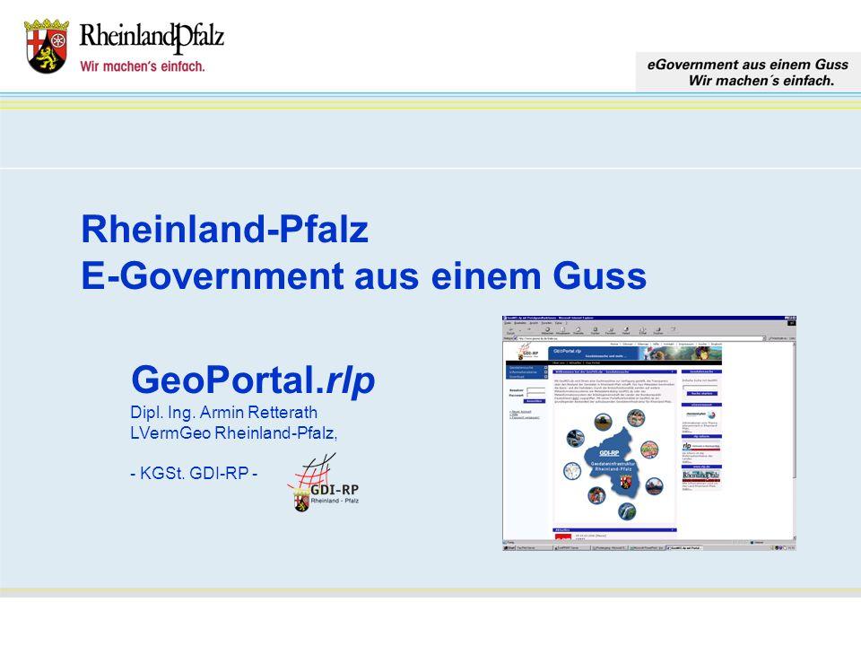 Rheinland-Pfalz E-Government aus einem Guss GeoPortal.rlp Dipl. Ing. Armin Retterath LVermGeo Rheinland-Pfalz, - KGSt. GDI-RP -