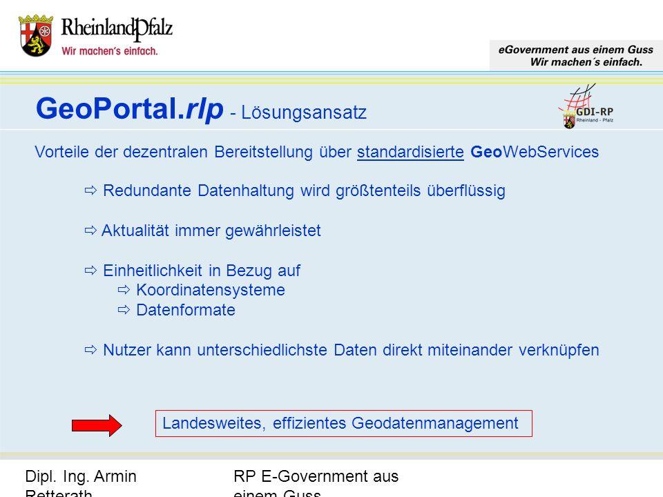 RP E-Government aus einem Guss Dipl. Ing. Armin Retterath, LVermGeo – KGSt. GDI-RP - Seite 11 GeoPortal.rlp - Lösungsansatz Vorteile der dezentralen B