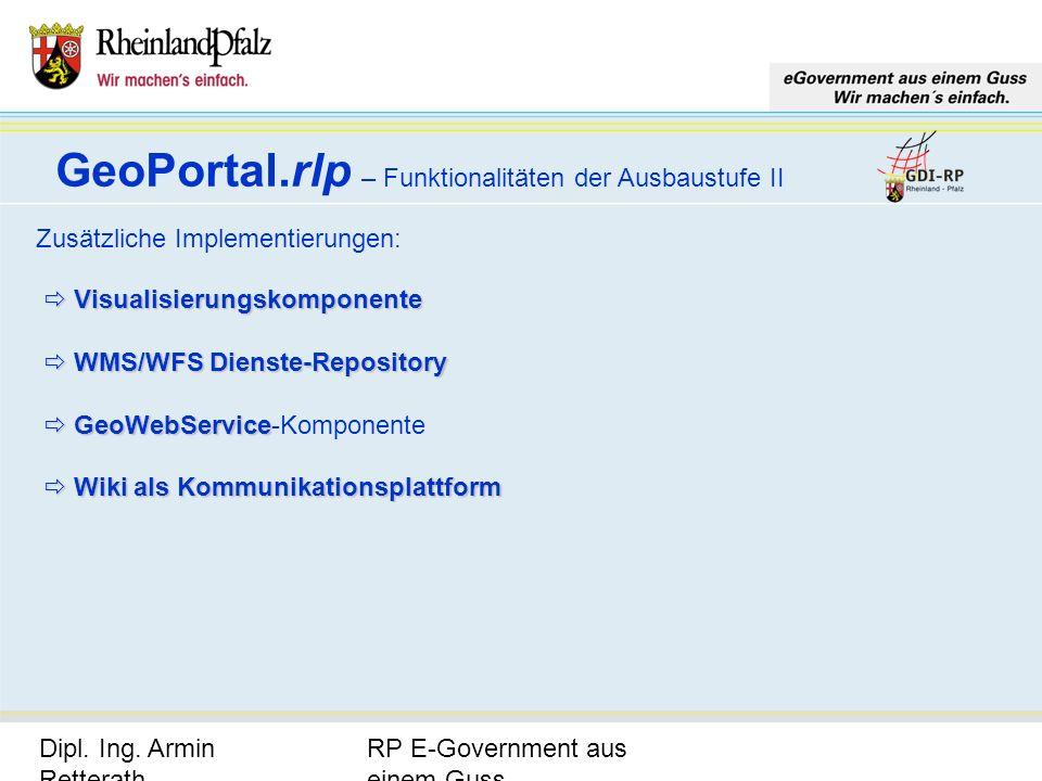 RP E-Government aus einem Guss Dipl. Ing. Armin Retterath, LVermGeo – KGSt. GDI-RP - Seite 17 GeoPortal.rlp – Funktionalitäten der Ausbaustufe II Zusä