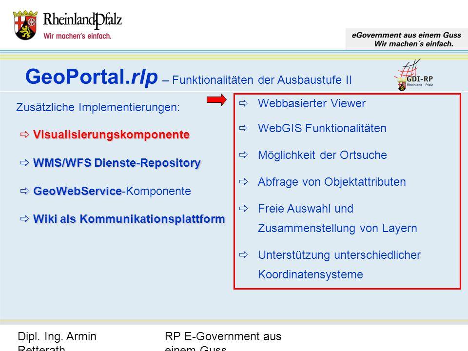 RP E-Government aus einem Guss Dipl. Ing. Armin Retterath, LVermGeo – KGSt. GDI-RP - Seite 18 GeoPortal.rlp – Funktionalitäten der Ausbaustufe II Zusä
